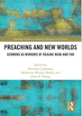Preaching and New Worlds: Sermons as Mirrors of Realms Near and Far